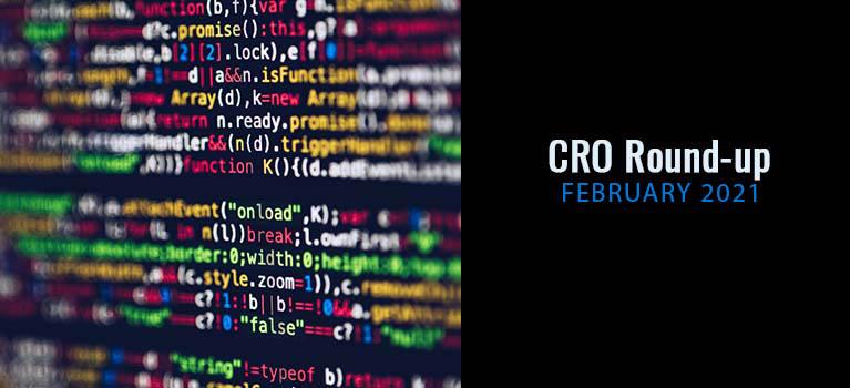 CRO Round-up – February 2021