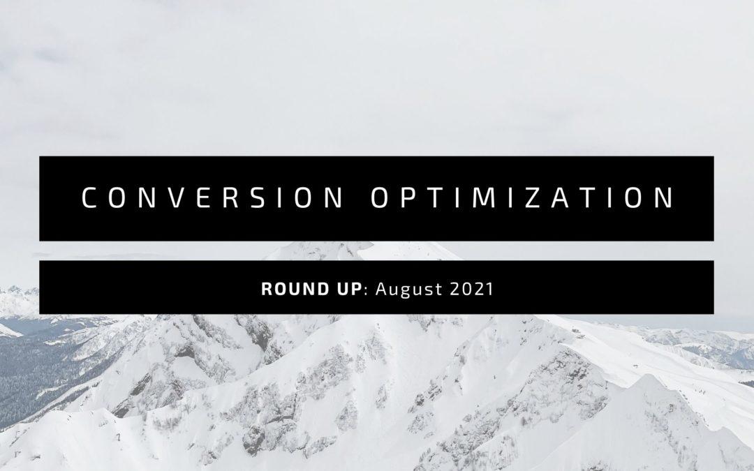 Conversion Optimization Round-up – August 2021